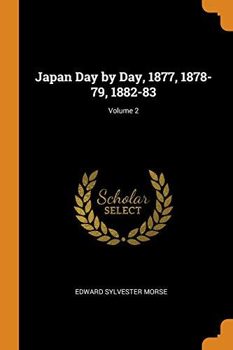 Japan Day by Day, 1877, 1878-79, 1882-83; Volume 2 By Edward Sylvester Morse