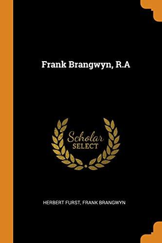 Frank Brangwyn, R.a By Herbert Furst