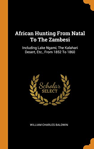 African Hunting from Natal to the Zambesi By William Charles Baldwin