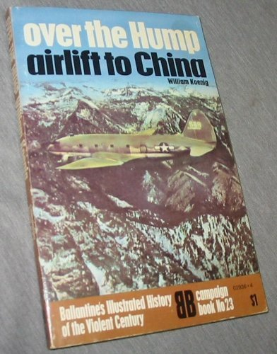 Over the Hump: Airlift to China (History of 2nd World War) By William Koenig