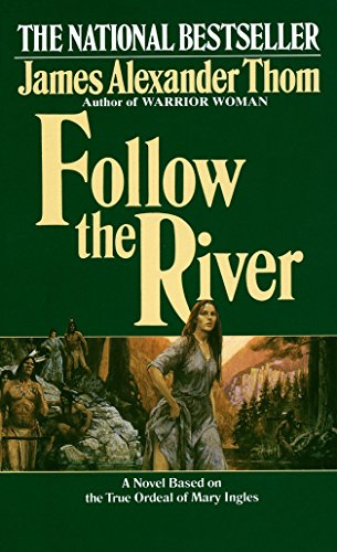 Follow the River By James Alexander Thom