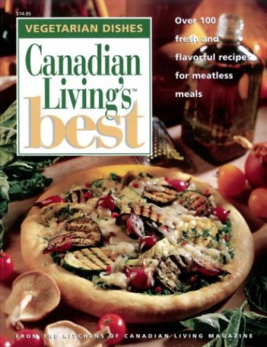 Canadian Living's Best: Over 100 Fresh and Flavorful Receipes for Meatless Meals By Baird