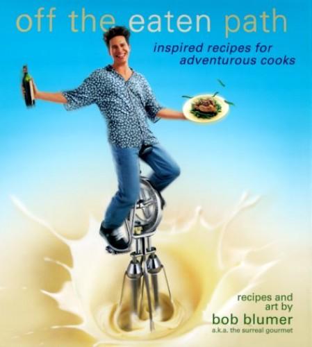 Off the Eaten Path By Bob Blumer