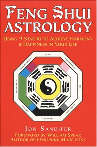 Feng Shui Astrology: Using 9 Star Ki to Achieve Harmony & Happiness in Your Life By Jon Sandifer