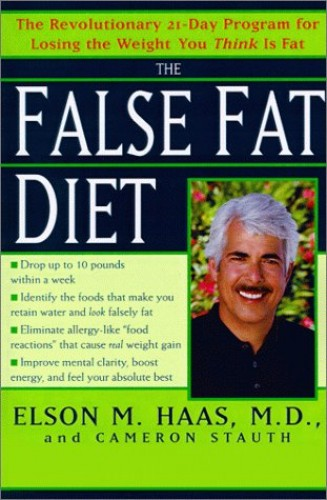 The False Fat Diet By Elson M. Haas