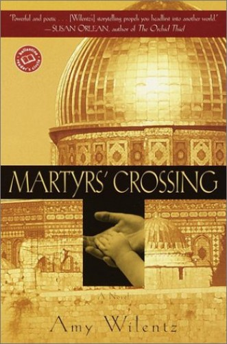 Martyr's Crossing By Amy Wilentz