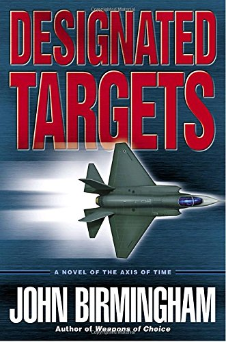 Designated Targets: A Novel of the Axis of Time (Axis of Time Trilogy)