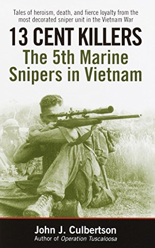 13 Cent Killers: The 5th Marine Snipers in Vietnam By John J. Culbertson