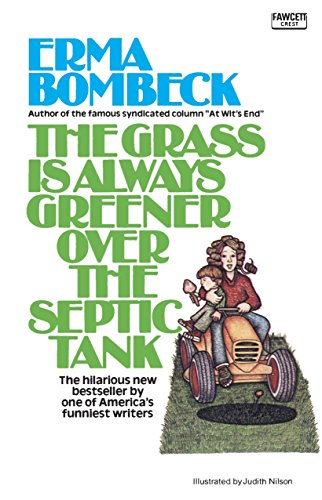 The Grass Is Always Greener over the Septic Tank By Erma Bombeck
