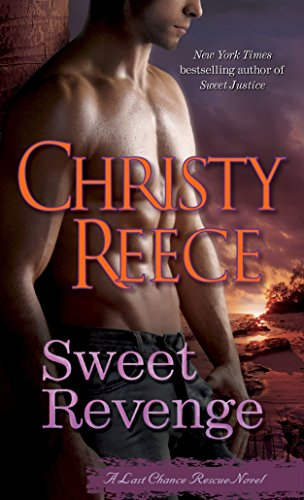Sweet Revenge (Last Chance Rescue Novels) By Christy Reece