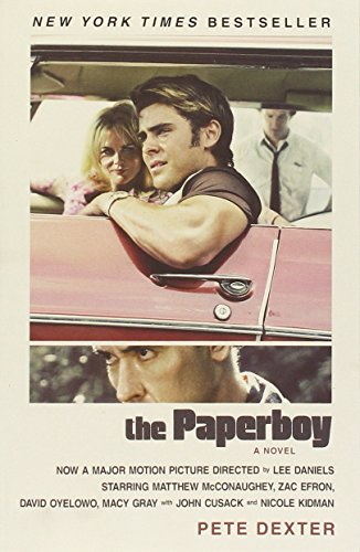 The Paperboy (Movie Tie-In Edition) By Pete Dexter