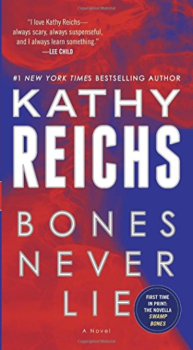 Bones Never Lie (with Bonus Novella Swamp Bones) By Kathy Reichs