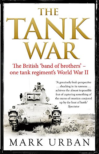 The Tank War: The British Band of Brothers - One Tank Regiment's World War II by Mark Urban
