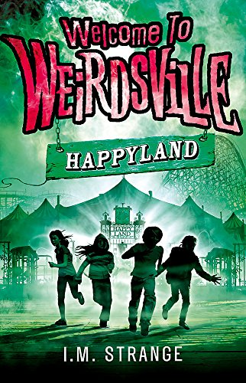 Welcome to Weirdsville: Happyland By I.M. Strange