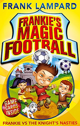 Frankie vs The Knight's Nasties: Book 5 (Frankie's Magic Football) By Frank Lampard