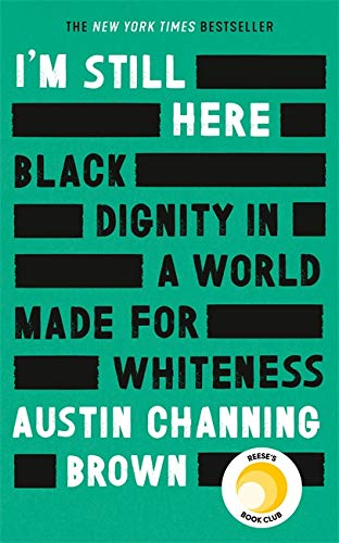 I'm Still Here: Black Dignity in a World Made for Whiteness von Austin Channing Brown