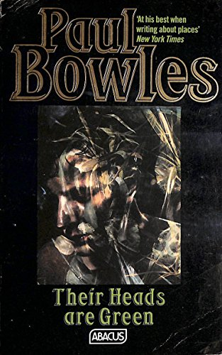 Their Heads are Green By Paul Bowles