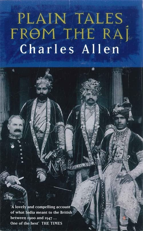 Plain Tales from the Raj: Images of British India in the 20th Century by Charles Allen