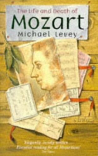 The Life and Death of Mozart By Michael Levey