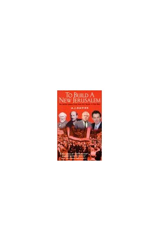 To Build a New Jerusalem: Labour Movement from the 1890s to the 1990s By A. J. Davies