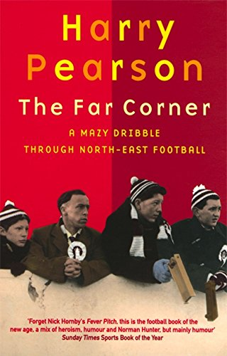 The Far Corner: A Mazy Dribble Through North East Football by Harry Pearson