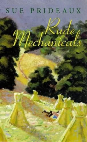 Rude Mechanicals By Sue Prideaux