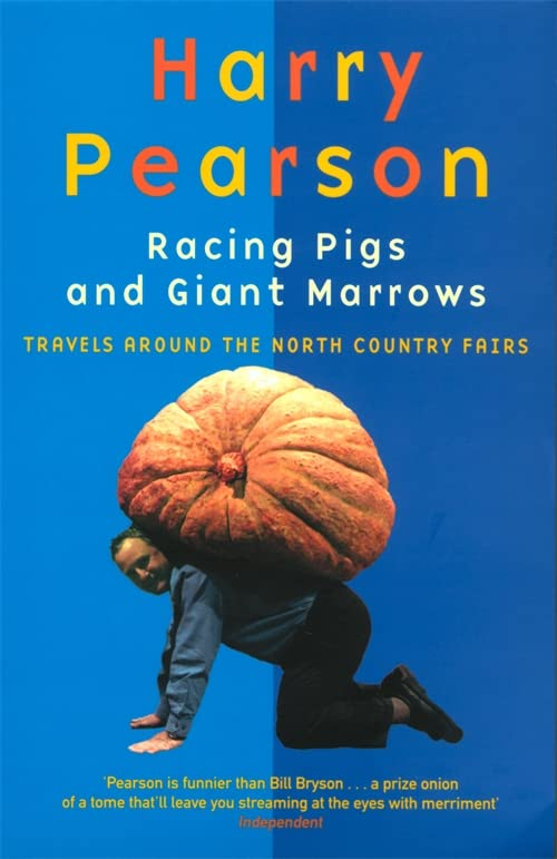 Racing Pigs And Giant Marrows By Harry Pearson