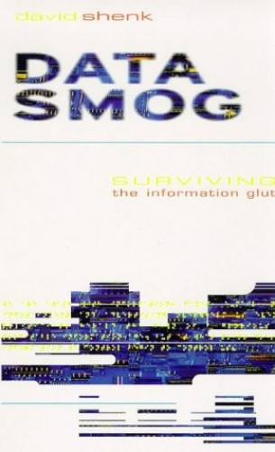 Data Smog: SURVIVING THE INFORMATION GLUT By David W. Shenk
