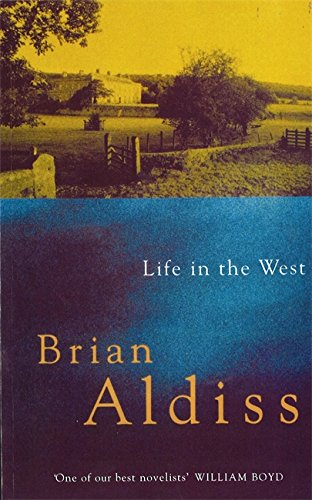 Life In The West: Number 1 in series (Squire Quartet) By Brian W. Aldiss