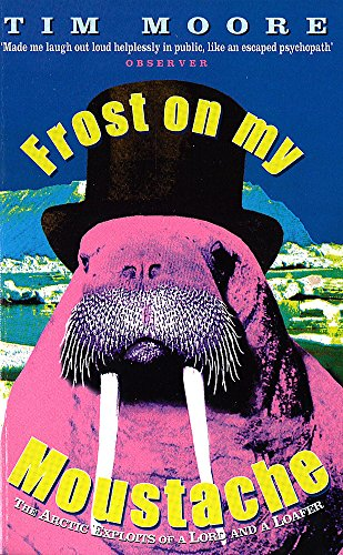 Frost on My Moustache: Arctic Exploits of a Lord and a Loafer by Tim Moore