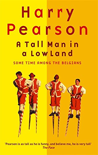 A Tall Man in a Low Land: Some Time Among the Belgians by Harry Pearson