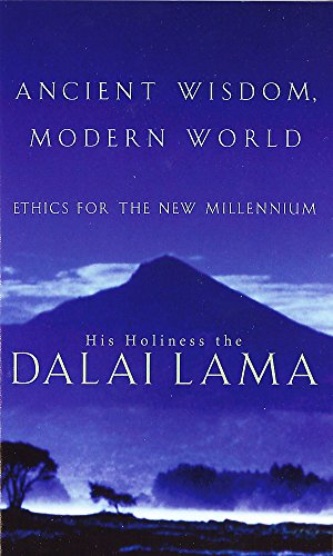 Ancient Wisdom, Modern World: Ethics for the New Millennium By His Holiness Tenzin Gyatso the Dalai Lama