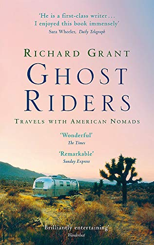 Ghost Riders: Travels with American Nomads By Richard Grant