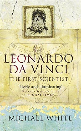 Leonardo da Vinci : The First Scientist By Michael White