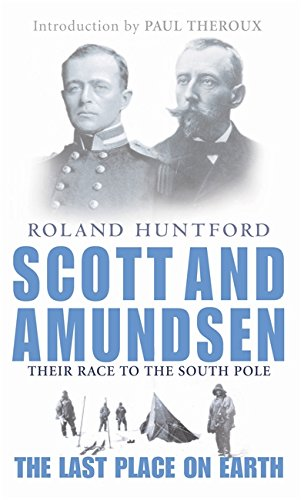 Scott and Amundsen: The Last Place on Earth by Roland Huntford