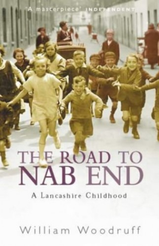 The Road to Nab End: A Lancashire Childhood by William Woodruff