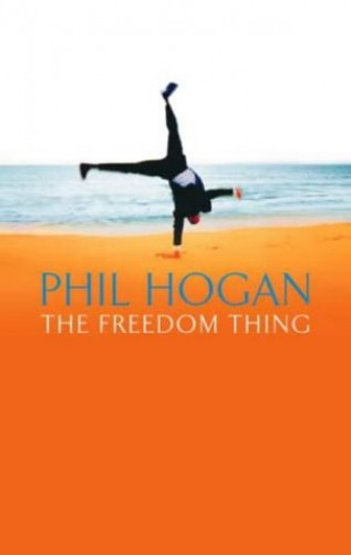 The Freedom Thing By Phil Hogan