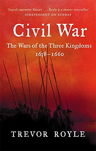 The Civil War: The War of the Three Kingdoms 1638-1660 by Trevor Royle