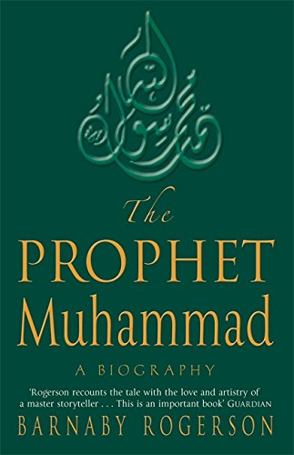 The Prophet Muhammad: A Biography By Barnaby Rogerson
