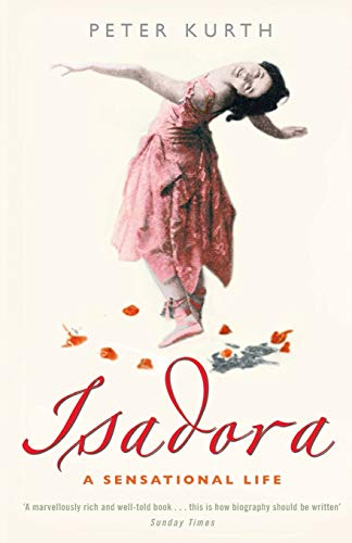 Isadora: A Sensational Life By Peter Kurth