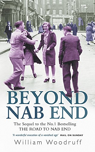 Beyond Nab End: The Sequel to The Road to Nab End By William Woodruff