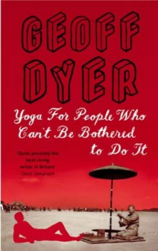 Yoga for People Who Can't be Bothered By Geoff Dyer