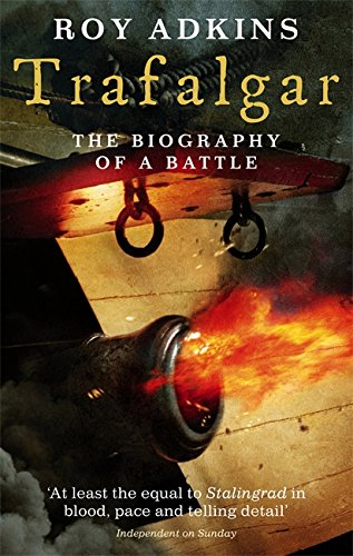 Trafalgar: The Biography of a Battle by Roy A. Adkins