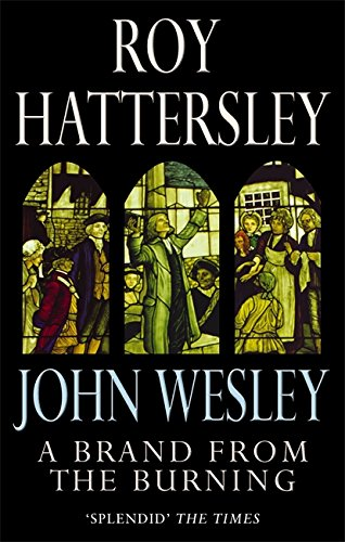 John Wesley: A Brand From The Burning: The Life of John Wesley By Roy Hattersley