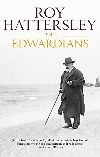The Edwardians: Biography of the Edwardian Age by Roy Hattersley