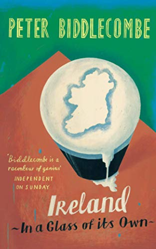 Ireland: In A Glass Of Its Own By Peter Biddlecombe