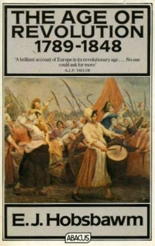 The Age of Revolution: Europe 1789-1848 By E. J Hobsbawm