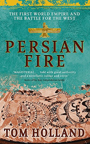 Persian Fire: The First World Empire, Battle for the West by Tom Holland