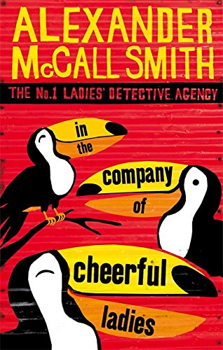 In The Company of Cheerful Ladies (The No. 1 Ladies' Detective Agency series) Vol 6 By Alexander McCall Smith