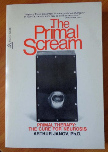 Primal Scream: Primal Therapy - The Cure for Neurosis (Abacus Books) By Arthur Janov